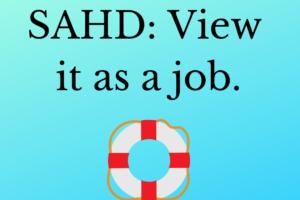 Surviving SAHD: View it as a Job