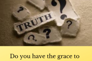 """Picture of the word truth on a piece of paper surrounded by question mark pieces of paper. A caption reads, """"Do you have the grace to receive truth."""""""