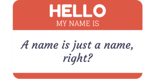 """A picture of a nametag, stating """"a name is just a name right?"""""""