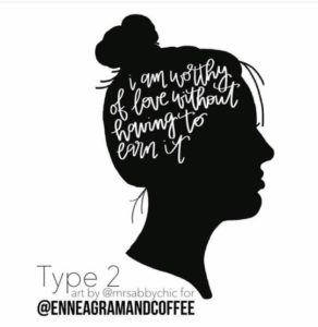"""Enneagram Type 2 thought process, """"I am worthy of love without having to earn it."""""""