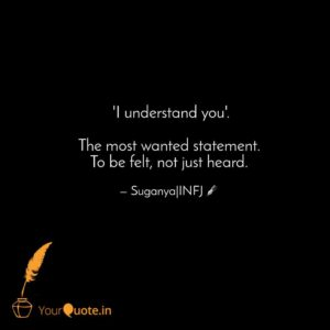 """An image holding the quote, """"I understand you. The most wanted statement to be felt, not just heard."""" - Suganya"""