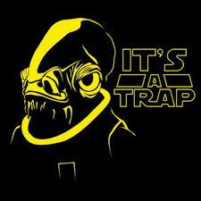 "Admiral Ackbar saying ""It's a Trap."""
