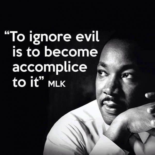 """A picture of Martin Luther King Jr. To his right the quote, """" To ignore evil is to become accomplice to it."""""""